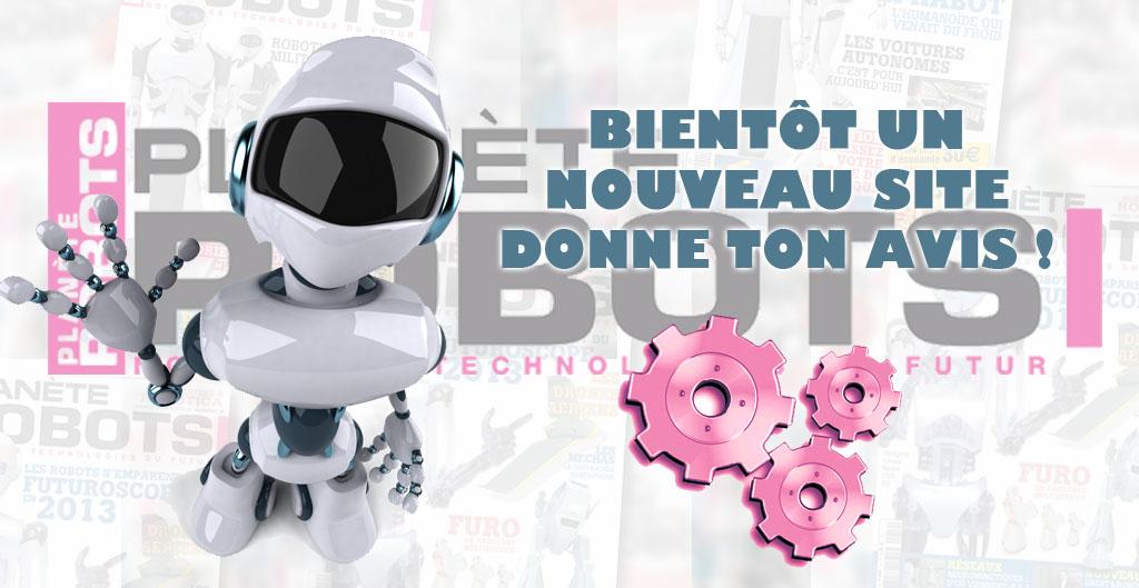 Donne ton avis sur la prochaine version du site Internet Planète Robots !