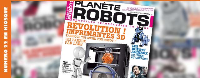 Planète Robots n°22 – La révolution des imprimantes 3D, robots animaux,programmes spatiaux