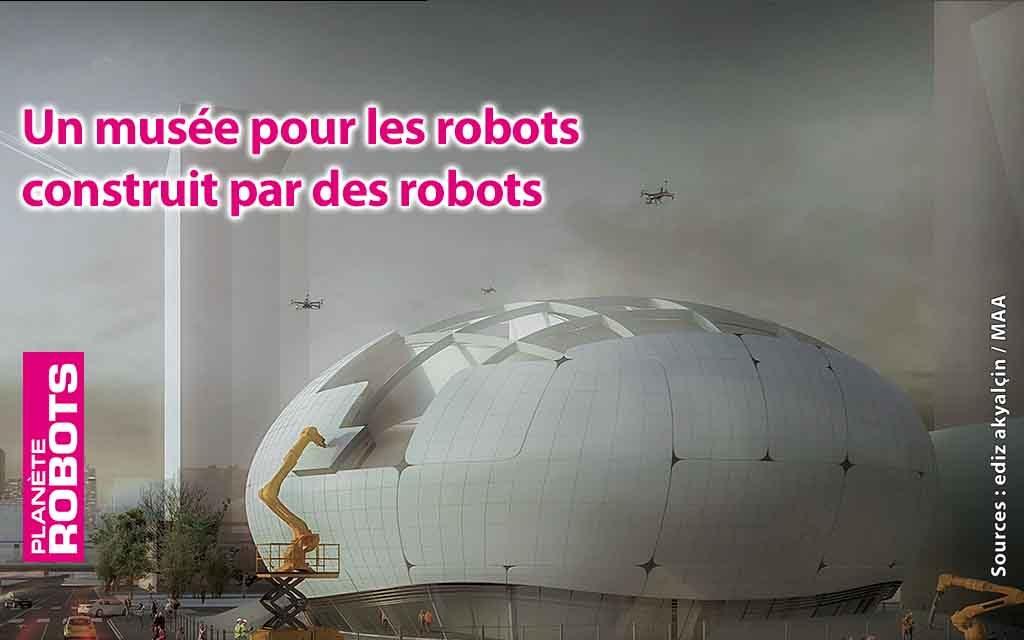 Un musée des sciences robotiques construit par des robots