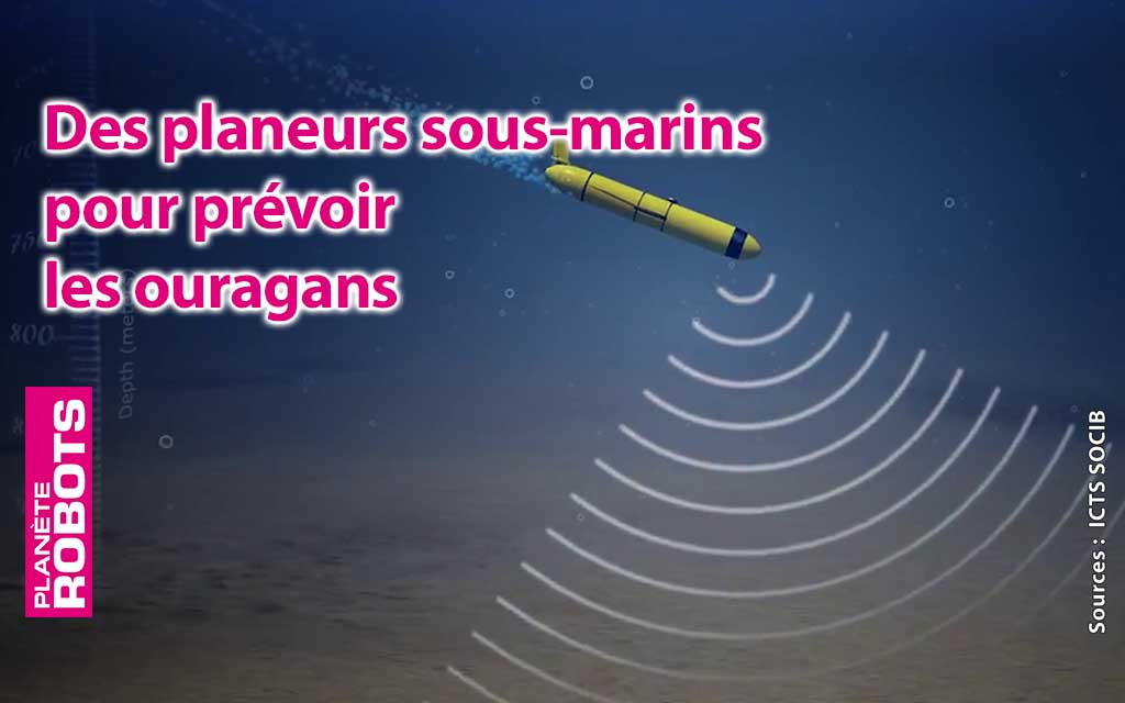 Des robots sous-marins pour analyser les océans et prévoir les ouragans