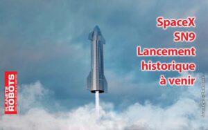 SpaceX Starship SN9 un lancement de dingue à venir !
