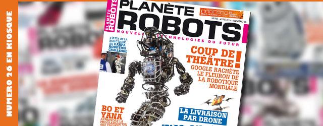 Magazine robotique Planète Robots, numéro 26 disponible en kiosque à journaux !